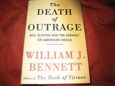 The Death of Outrage Bill Clinton & the Assault... WILLIAM J BENNETT SIGNED