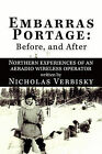 Embarras Portage: Before, and After: Northern Experiences of an Aeradio Wireless Operator by Nicholas Verbisky (Paperback, 2010)