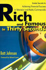Rich and Famous in Thirty Seconds: Inside Secrets to Achieving Financial Success in Television and Radio Commercials by Batt Johnson (Paperback / softback, 2000)