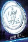 The Flight of the Silvers: The Silvers Book 1 by Daniel Price (Paperback, 2015)