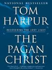 The Pagan Christ : Recovering the Lost Light by Tom Harpur (2004, Hardcover)