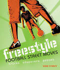 Freestyle Football Street Moves: Tricks, Stepovers and Passes by Sean D'Arcy (Paperback, 2009)