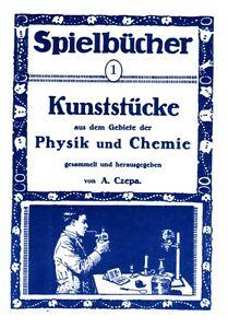 Kunststuecke-aus-dem-Gebiete-der-Physik-und-Chemie-um-1910-Experimente-Reprint