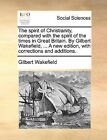 The Spirit of Christianity, Compared with the Spirit of the Times in Great Britain. by Gilbert Wakefield, ... a New Edition, with Corrections and Additions. by Gilbert Wakefield (Paperback / softback, 2010)