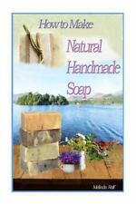 A Home Life Book: How to Make Natural Handmade Soap by Melinda Rolf (2014,...
