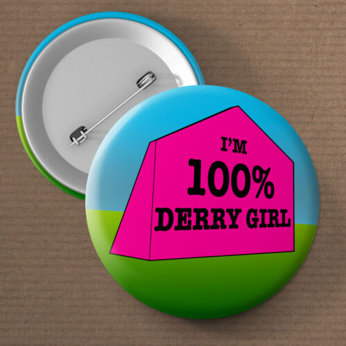 58mm Button Pin Badge... Derry Girls Ireland 25mm 45mm I/'m 100/% Derry Girl