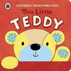 This Little Teddy: Ladybird Touch and Feel by Lucy Lyes (Board book, 2011)