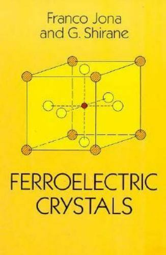 Ferroelectric Crystals by G. Shirane and Franco Jona (1993, Paperback, Reprint)