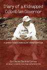 Diary of a Kidnapped Colombian Governor: A Journey Toward Nonviolent Transformation by Guillermo Gaviria Correa (Paperback, 2010)