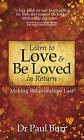 Learn to Love and Be Loved in Return: Making Relationships Last by Dr. Paul Burr (Paperback, 2010)