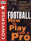 Converse All Star Football: How to Play Like a Pro by Converse (Paperback, 1996)
