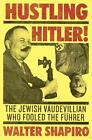 Hustling Hitler von Walter Shapiro (2016, Gebundene Ausgabe)