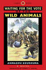 Waiting for the Vote of the Wild Animals by Ahmadou Kourouma (Hardback, 2001)