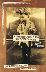 A Supposedly Fun Thing I'll Never Do Again : Essays and Arguments by David  Foster Wallace (1998, Paperback)
