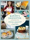 The Baker's Daughter: Timeless recipes from four generations of bakers by Louise Johncox (Hardback, 2014)