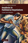 Deadlocks in Multilateral Negotiations: Causes and Solutions by Cambridge University Press (Paperback, 2010)