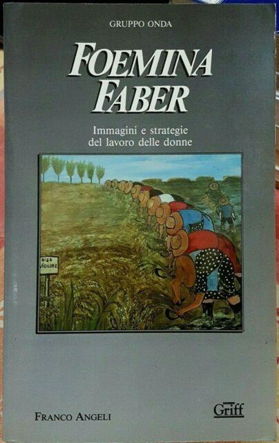 Gruppo Onda, Foemina Faber. Immagini e strategie del..., Ed. Franco Angeli, 1989