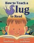 How to Teach a Slug to Read by Susan Pearson (Hardback, 2011)