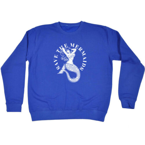 Funny Novelty Sweatshirt Jumper Top Save The Mermaids