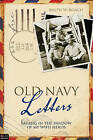Old Navy Letters: Sailing in the Shadow of My WWII Heroes by Ralph W Roach (Paperback / softback, 2010)