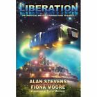 Liberation: The Unofficial and Unauthorised Guide to Blake's 7 by Alan Stevens, Dr. Fiona Moore (Paperback, 2013)