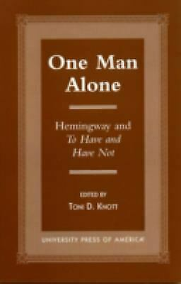 One Man Alone : Hemingway and to Have and Have Not Perfect Toni D. Knott