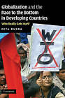 Globalization and the Race to the Bottom in Developing Countries: Who Really Gets Hurt? by Nita Rudra (Hardback, 2008)