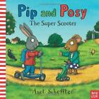 Pip and Posy: The Super Scooter von Axel Scheffler (2015, Gebundene Ausgabe)