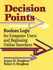 Decision Points: Boolean Logic for Computer Users and Beginning Online Searching by Janaye Matteson Houghton, Robert S. Houghton (Paperback, 1999)