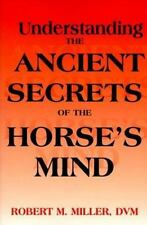Understanding the Ancient Secrets of the Horse's Mind by Robert M. Miller (1999,