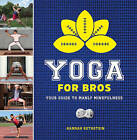 Yoga for Bros: Your Guide to Manly Mindfulness by Hannah Rothstein (Paperback, 2016)
