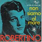 45TRS VINYL 7''/ ITALIAN SP ROBERTINO / NON SIAMO AL MARE