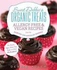 Sweet Debbie's Organic Treats: Allergy-Free & Vegan Recipes from the Famous Los Angeles Bakery by Debbie Adler (Paperback / softback, 2013)