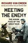 Meeting the Enemy: The Human Face of the Great War by Richard Van Emden (Paperback, 2014)