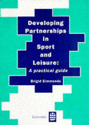 Developing Partnerships in Sport and Leisure: a Practical Guide by Simmonds, Br