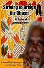 Striving to Bridge the Chasm: My Cultural Learning Journey by MR James Gaykamangu (Paperback / softback, 2013)