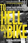 To Hell on a Bike: Riding Paris-Roubaix: the Toughest Race in Cycling by Iain MacGregor (Paperback, 2016)