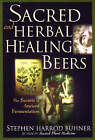 Sacred and Herbal Healing Beers: The Secrets of Ancient Fermentation by Stephen Harrod Buhner (Paperback, 1998)