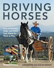 Driving Horses: How to Harness, Align, and Hitch Your Horse for Work or Play by Steve Bowers, Marlen Steward (Paperback, 2014)