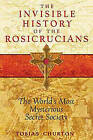 The Invisible History of the Rosicrucians: The World's Most Mysterious Secret Society by Tobias Churton (Paperback / softback, 2009)