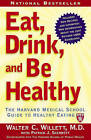 Eat, Drink, and Be Healthy: The Harvard Medical School Guide to Healthy Eating by Walter C. Willett (Paperback, 2005)