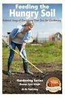 Feeding the Hungry Soil - Natural Ways of Enriching Your Soil for Gardening by Dueep Jyot Singh, John Davidson (Paperback / softback, 2015)