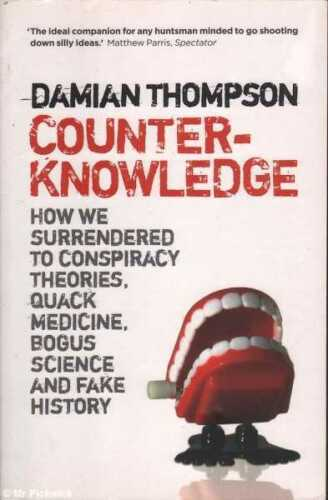 1 of 1 - Damian Thompson COUNTERKNOWLEDGE: HOW WE SURRENDERED TO CONSPIRACY THEORIES, QUA