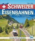 Schweizer Eisenbahnen von Philip J. Kelley (2015, Gebundene Ausgabe)