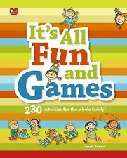 It's All Fun and Games: 230 Activities for the Whole Family!-ExLibrary
