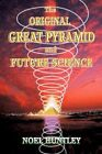 The Original Great Pyramid and Future Science by Noel Huntley 9781452024073