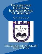 Universidad Cristiana Internacional el Shaddai : Catalogo by Henry Alvarez...