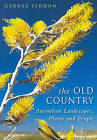 The Old Country: Australian Landscapes, Plants and People by George Seddon (Hardback, 2005)