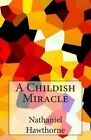 A Childish Miracle by Nathaniel Hawthorne (Paperback / softback, 2014)