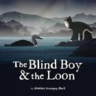 The Blind Boy & the Loon by Alethea Arnaquq-Baril (Hardback, 2014)